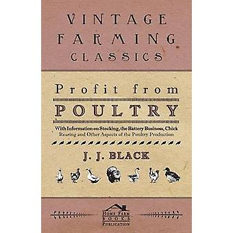 Profit from Poultry  With Information on Stocking the Battery Business Chick Rearing and Other Aspects of the Poultry Production by Black & J. J.