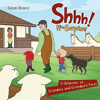 Shhh Its a Surprise A Sleepover at Grandma and Grandpas Farm by Simard & Donna