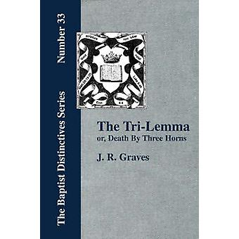 The TriLemma or Death by Three Horns by Graves & J. & R.