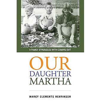 Our Daughter Martha by Henrikson & Marcy Clements