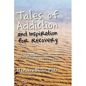 Tales of Addiction and Inspiration for Recovery Twenty True Stories from the Soul by Sinor & Barbara
