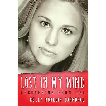 Lost in My Mind Recovering From Traumatic Brain Injury TBI by Darmofal & Kelly Bouldin