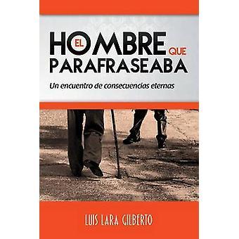 El hombre que parafraseaba Un encuentro de consecuencias eternas by Gilberto & Luis Lara
