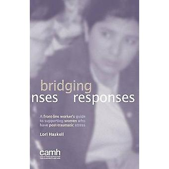 Bridging Responses A frontline workers guide to supporting women who have posttraumatic stress by Haskell & Lori