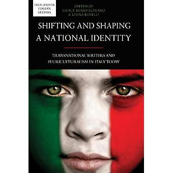 Shifting and Shaping a National Identity Transnational Writers and Pluriculturalism in Italy Today by Russo Bullaro & Grace