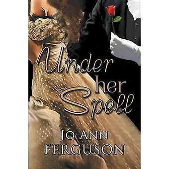 Under Her Spell by Ferguson & J. A.