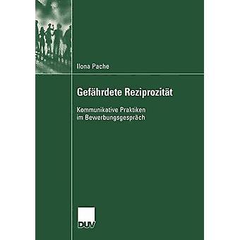 Gefhrdete Reziprozitt  Kommunikative Praktiken im Bewerbungsgesprch by Pache & Ilona