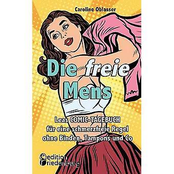 Die freie Mens  Leas COMICTAGEBUCH fr eine schmerzfreie Regel ohne Binden Tampons und Co by Oblasser & Caroline