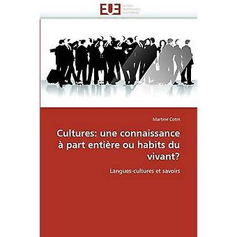 Cultures Une Connaissance a Part Entiere Ou Habits Du Vivant by Cotin Martine