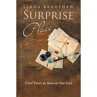 Surprise Place Find Yours as Soon as You Can by Linda Bradshaw
