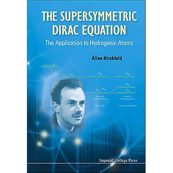 The Supersymmetric Dirac Equation The Application to Hydrogenic Atoms by Hirshfeld & Allen