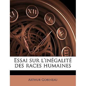 Essai Sur L'Inegalite Des Races Humaines by Comte de Arthur Gobineau