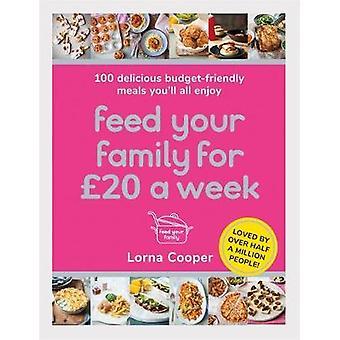 Nourrissez votre famille pour GBP20 par semaine - 100 délicieux repas respectueux du budget