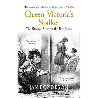 Queen Victoria's Stalker - The Strange Story of the Boy Jones by Jan B