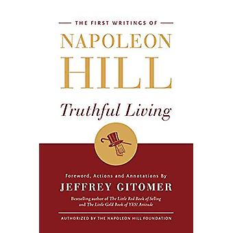 Truthful Living - The First Writings of Napoleon Hill by Napoleon Hill
