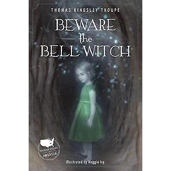 Beware the Bell Witch by  -Thomas -Kingsley Troupe - 9781631632044 Bo