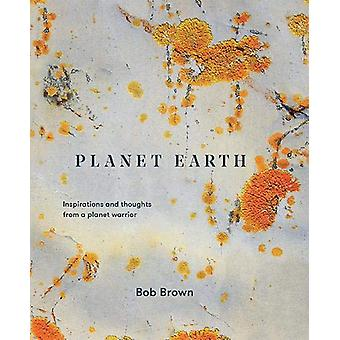 Planet Earth - Inspirations and thoughts from a planet warrior by Bob