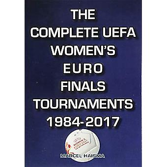 The Complete UEFA Women's Euro Finals Tournaments 1984-2017 by Marcel