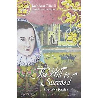 The Will to Succeed - Lady Anne Clifford's Battle for her Rights by Ch
