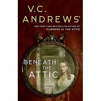 Beneath the Attic by V. C. Andrews - 9781982114398 Book