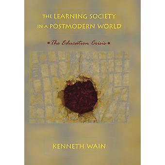 The Learning Society in a Postmodern World - The Education Crisis by K