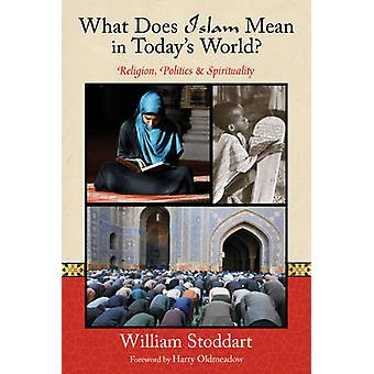 What Does Islam Mean in Today's World? - Religion - Politics & Spiritu