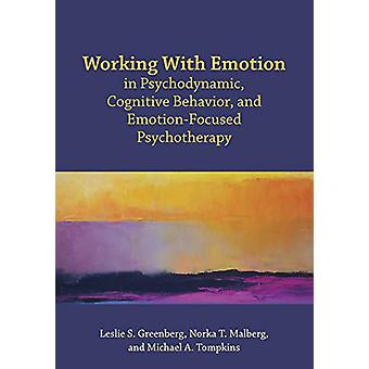 Working With Emotion in Psychodynamic - Cognitive Behavior - and Emot