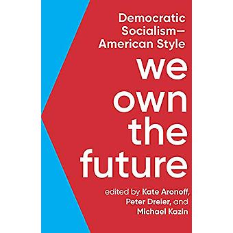 We Own The Future - Democratic Socialism - American Style by Kate Aron