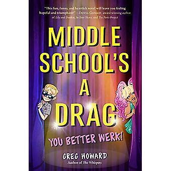 Middle School's a Drag - You Better Werk! by Greg Howard - 9780525517