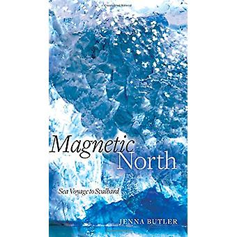 Magnetic North - Sea Voyage to Svalbard by Jenna Butler - 978177212382