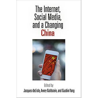 The Internet Social Media and a Changing China by Edited by Jacques deLisle & Edited by Avery Goldstein & Edited by Guobin Yang