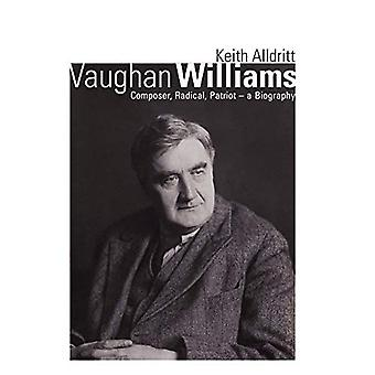 Vaughan Williams: Composer, Radical, Patriot - a Biography