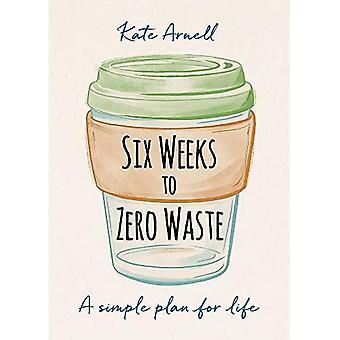 Zes weken tot nul afval: een eenvoudig plan voor het leven