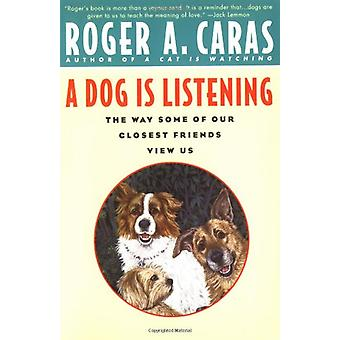 A Dog is Listening - The Way Some of Our Closest Friends View Us by Ro