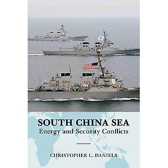 South China Sea - Energy and Security Conflicts by Christopher L. Dani