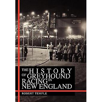 The History of Greyhound Racing in New England by Robert Temple - 978