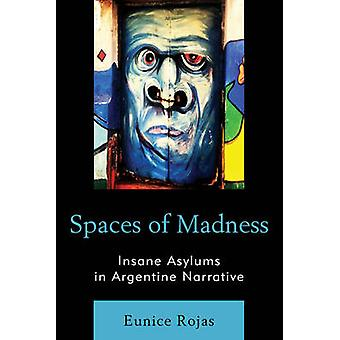 Spaces of Madness - Insane Asylums in Argentine Narrative by Eunice Ro