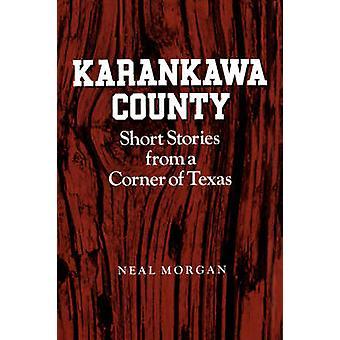 Karankawa County - Short Stories from a Corner of Texas by Neal Morgan