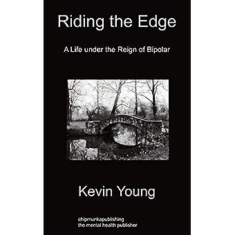 Riding the Edge - A Life Under the Reign of Bipolar by Kevin Young - 9