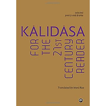 Kalidasa for the 21st Century Reader - Selected Poetry and Drama by Ka