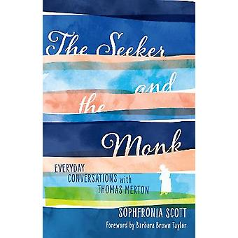 The Seeker and the Monk Everyday Conversations with Thomas Merton