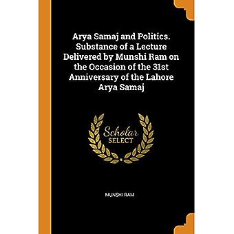 Arya Samaj and Politics. Substance of a Lecture Delivered by Munshi RAM on� the Occasion of the 31st Anniversary of the Lahore Arya Samaj