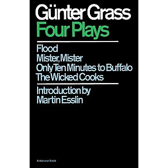 Four Plays FloodMister MisterOnly Ten Minutes to BuffaloThe Wicked Cooks by G nter Grass