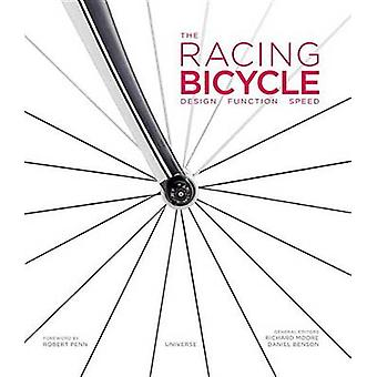 The Racing Bicycle  Design Function Speed by Foreword by Robert Penn & Edited by Richard Moore & Edited by Daniel Benson