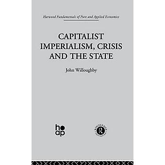 Capitalist Imperialism Crisis and the State by J Willoughby
