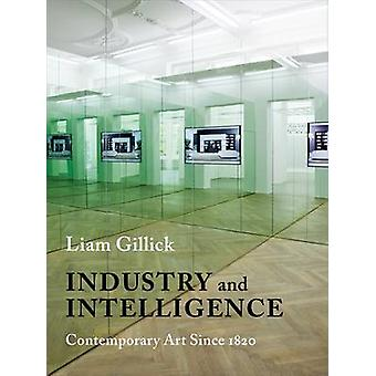 Industrie en Intelligence - hedendaagse kunst sinds 1820 door Liam Gillic