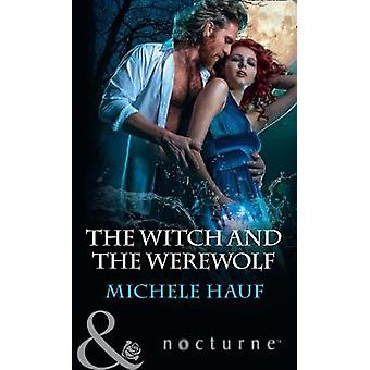 The Witch and the Werewolf by Michele Hauf - 9780263930245 Book