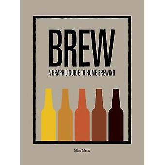 Brew - A Graphic Guide to Home Brewing by Mitchel Adams - 978178145278