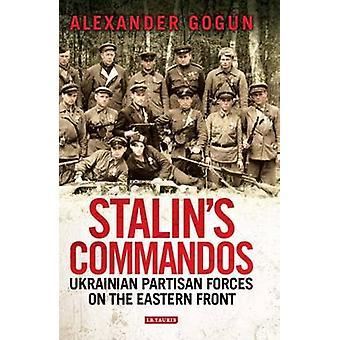 Stalins Commandos - Oekraïense partijdige krachten aan het oostfront door