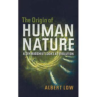Origin of Human Nature - A Zen Buddhist Looks at Evolution by Albert L